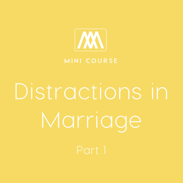 Distractions in Marriage: Part 1