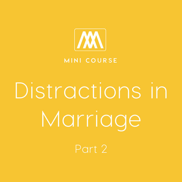 Distractions in Marriage: Part 2