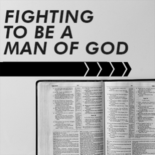 Fighting to be a Man of God