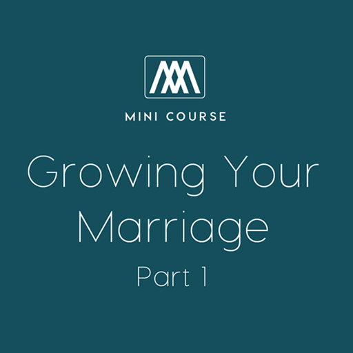 Growing Your Marriage - Part 1