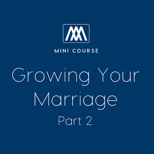 Growing Your Marriage - Part 2