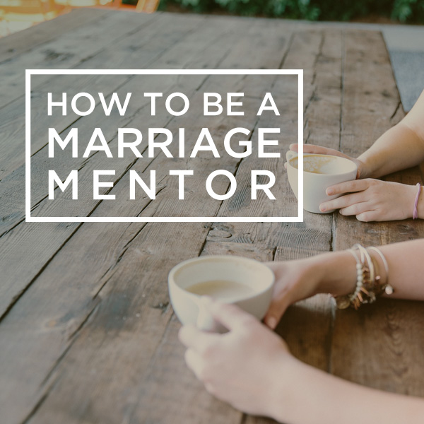 How To Be A Marriage Mentor