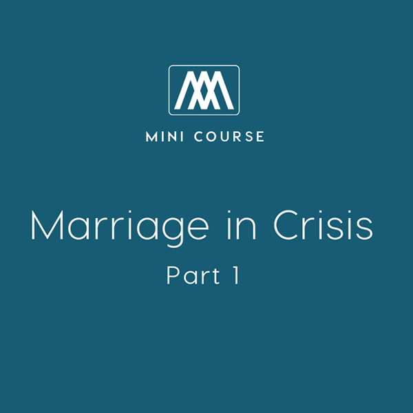 Marriage in Crisis: Part 1