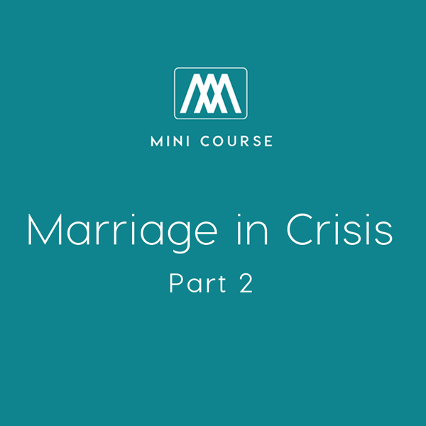 Marriage in Crisis: Part 2