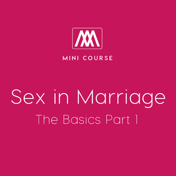 Sex in Marriage - The Basics Part 1