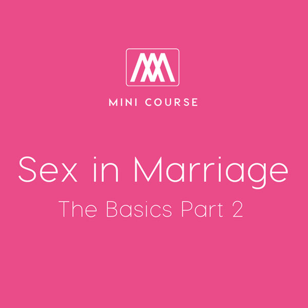Sex in Marriage - The Basics Part 2