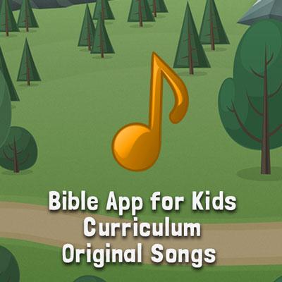 Bible App for Kids Curriculum Original Songs