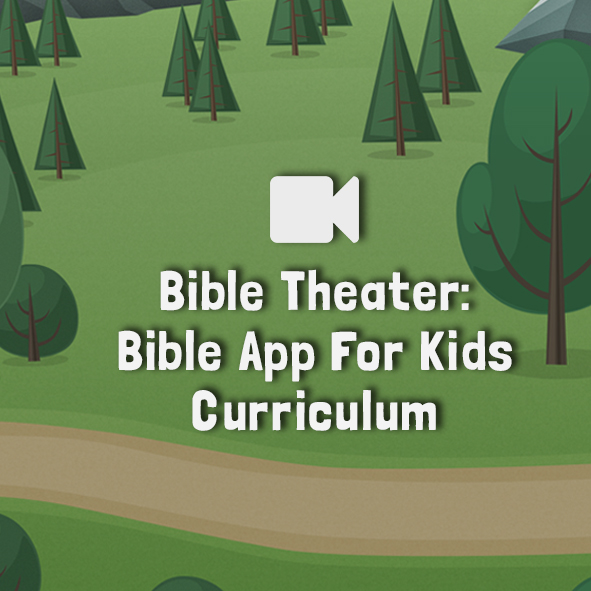 Bible Theater: Bible App For Kids Curriculum