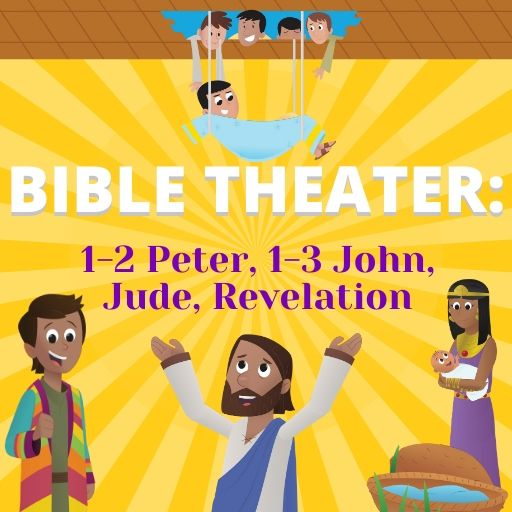 Bible Theater: 1-2 Peter, 1-3 John, Jude, Revelation
