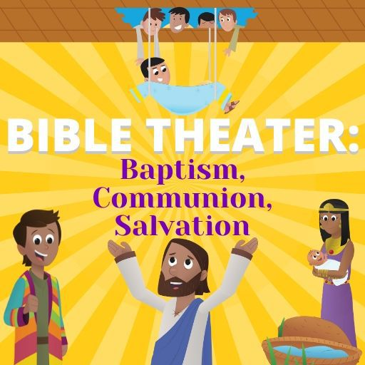 Bible Theater: Baptism, Communion, Salvation