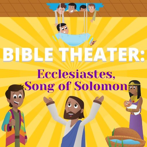 Bible Theater: Ecclesiastes, Song of Solomon