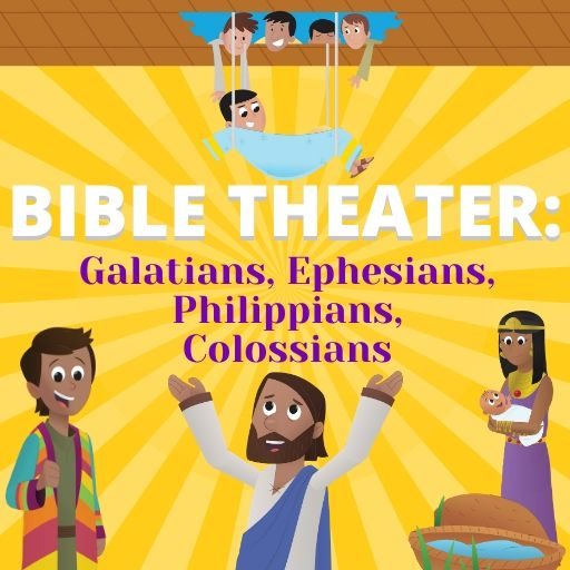 Bible Theater: Galatians, Ephesians, Philippians, Colossians