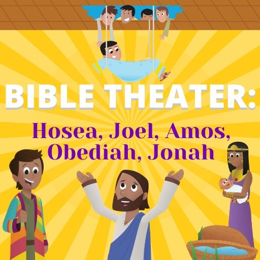 Bible Theater: Hosea, Joel, Amos, Obediah, Jonah
