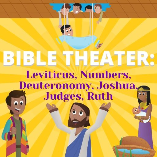 Bible Theater: Leviticus, Numbers, Deuteronomy, Joshua, Judges, Ruth