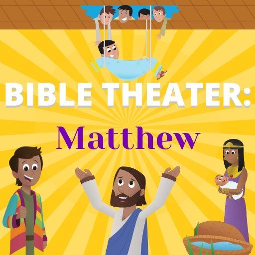 Bible Theater: Matthew
