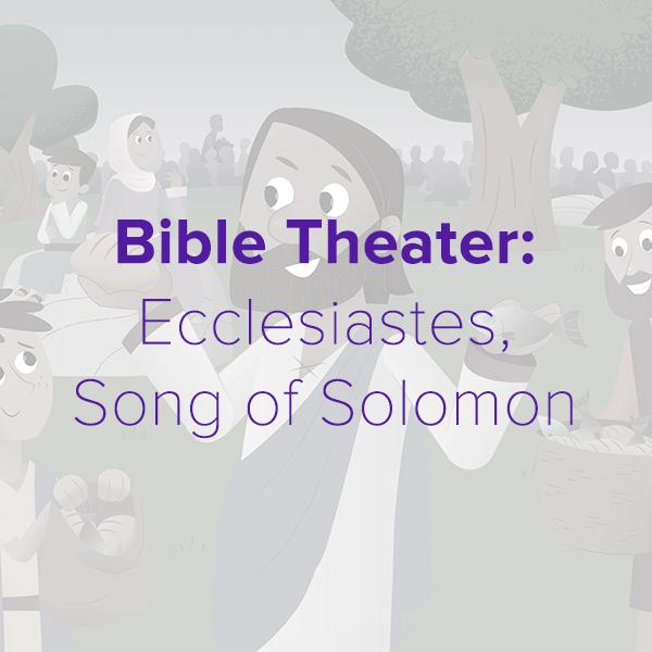Bible Theater: Ecclesiastes, Song of Solomon