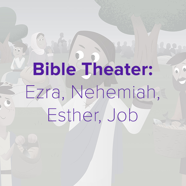 Bible Theater: Ezra, Nehemiah, Esther, Job