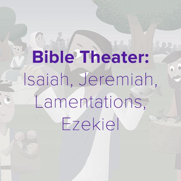 Bible Theater: Isaiah, Jeremiah, Lamentations, Ezekiel