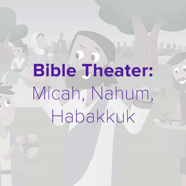 Bible Theater: Micah, Nahum, Habakkuk