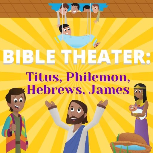 Bible Theater: Titus, Philemon, Hebrews, James