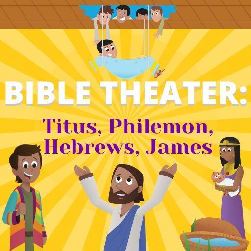 Bible Theater: Titus, Philemon, Hebrews, James