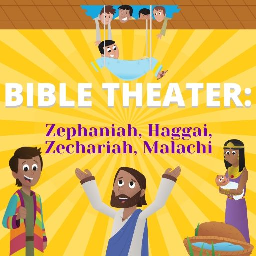 Bible Theater: Zephaniah, Haggai, Zechariah, Malachi