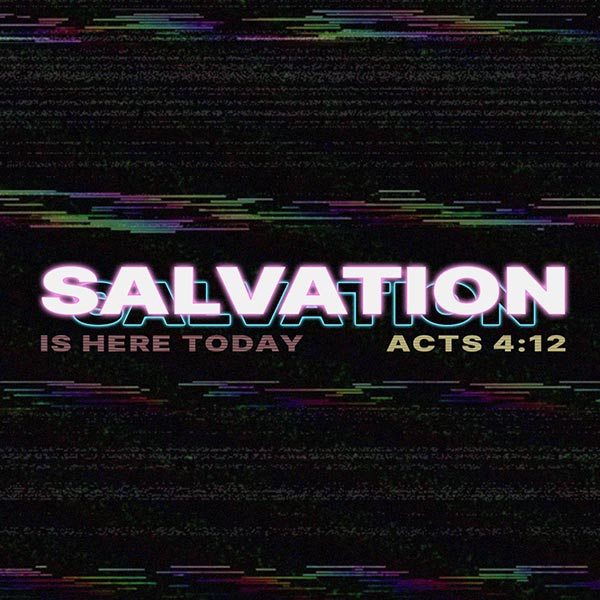 Salvation Is Here Today