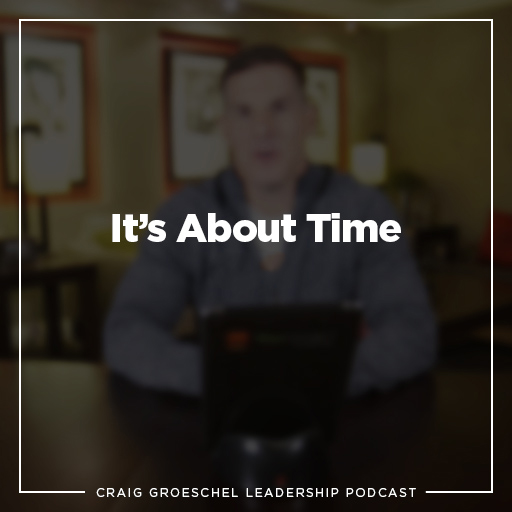 Craig Groeschel Leadership Podcast: It's About Time