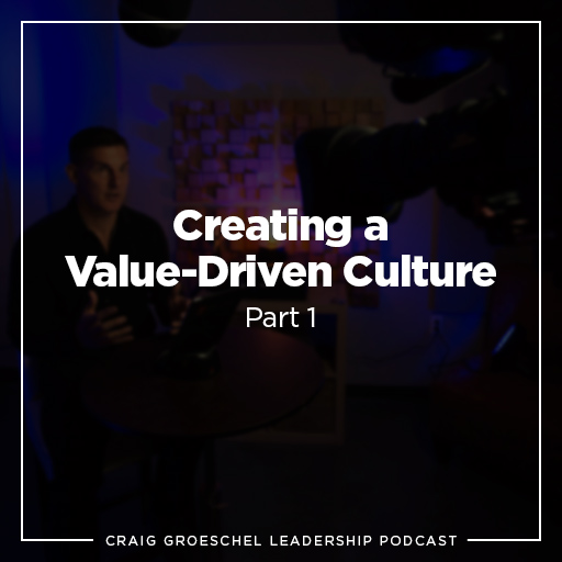 Craig Groeschel Leadership Podcast: Creating a Value-Driven Culture, Part 1