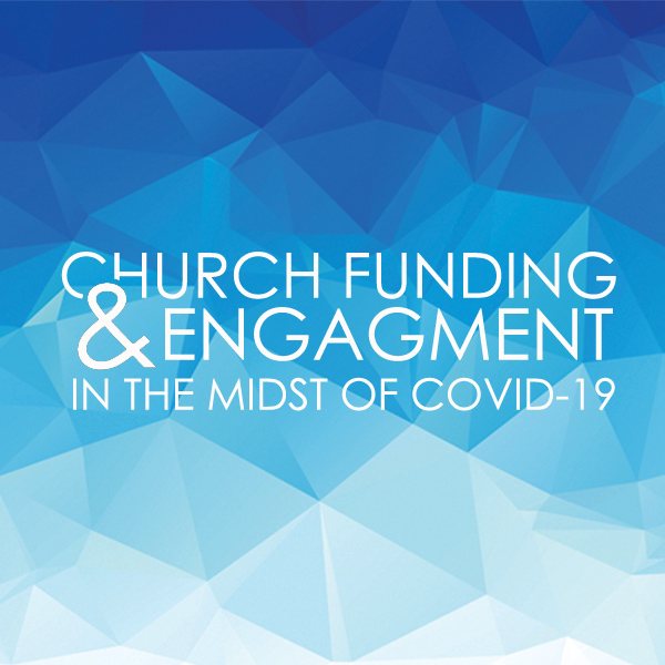 Church Funding & Engagement In The Midst Of COVID-19