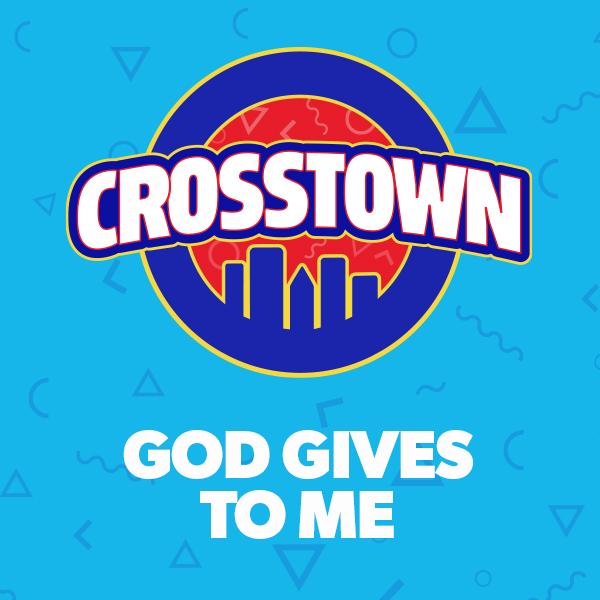 God Gives to Me - Crosstown, Unit 1