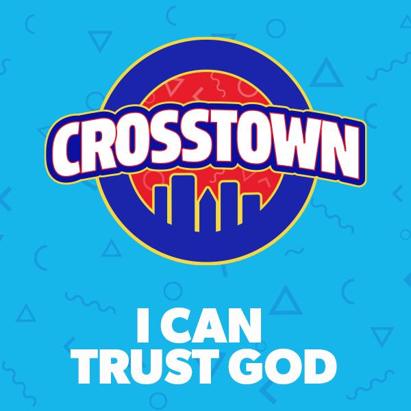 I Can Trust God - Crosstown, Unit 9