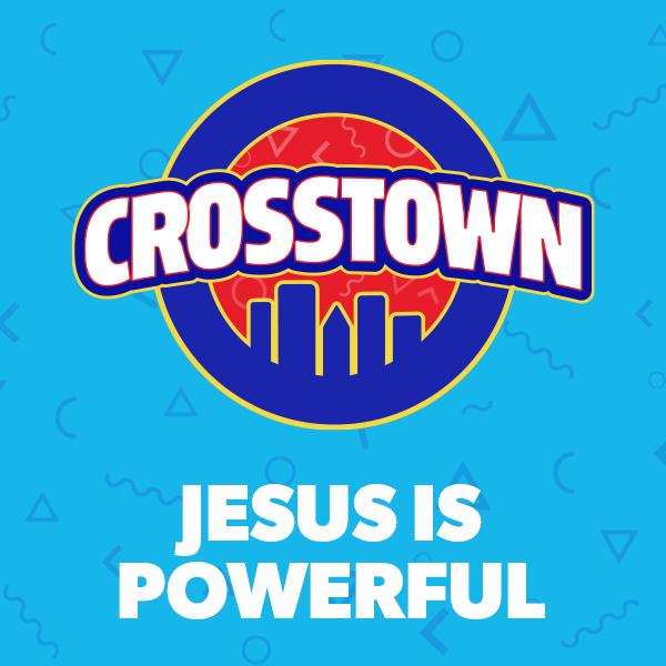 Jesus is Powerful - Crosstown, Unit 10
