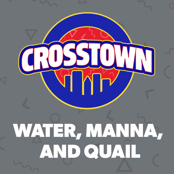 Water, Manna, and Quail - Crosstown