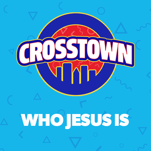 Who Jesus Is - Crosstown, Unit 3