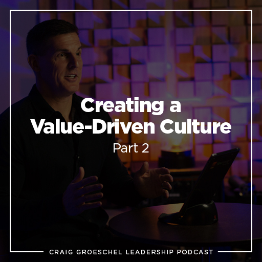 Craig Groeschel Leadership Podcast: Creating a Value-Driven Culture, Part 2