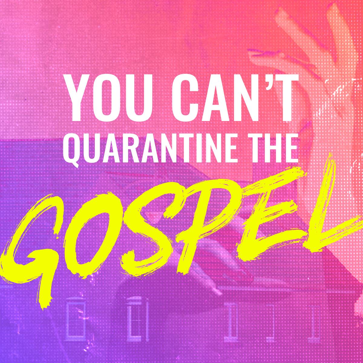 You Can't Quarantine the Gospel