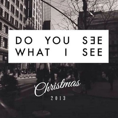 Christmas Album 2013: Do You See What I See?