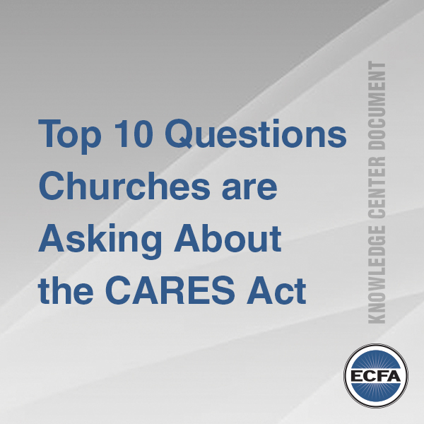 Top 10 Questions Churches are Asking About the CARES Act [Knowledge Center Document]