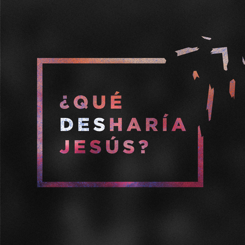 ¿Qué Desharía Jesús?
