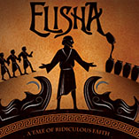 Elisha: A Tale of Ridiculous Faith