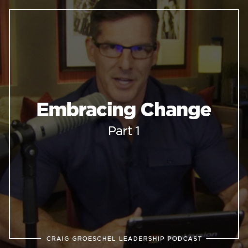 Craig Groeschel Leadership Podcast: Embracing Change