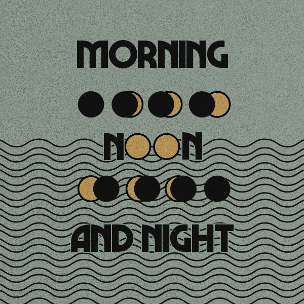 Morning Noon and Night