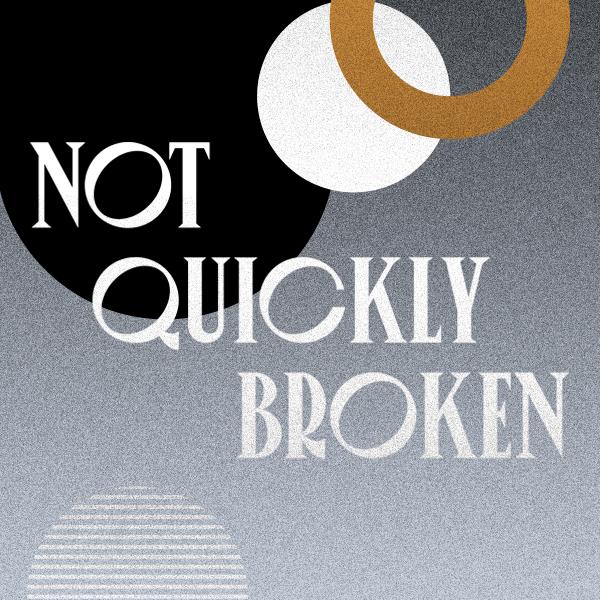 Not Quickly Broken