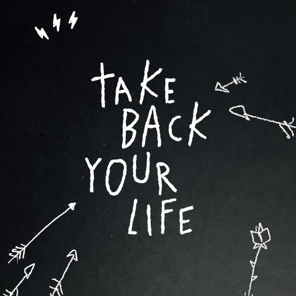Take Back Your Life