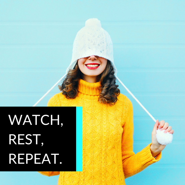 Watch, Rest, Repeat