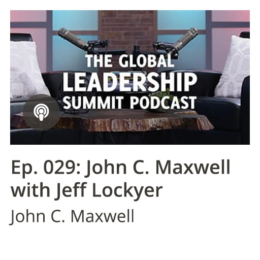 GLS Podcast Ep 029: John C. Maxwell with Jeff Lockyer