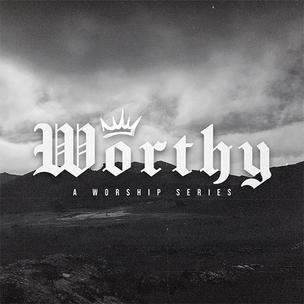 Worthy: A Worship Series