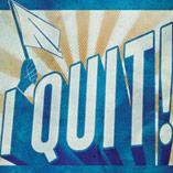 I Quit