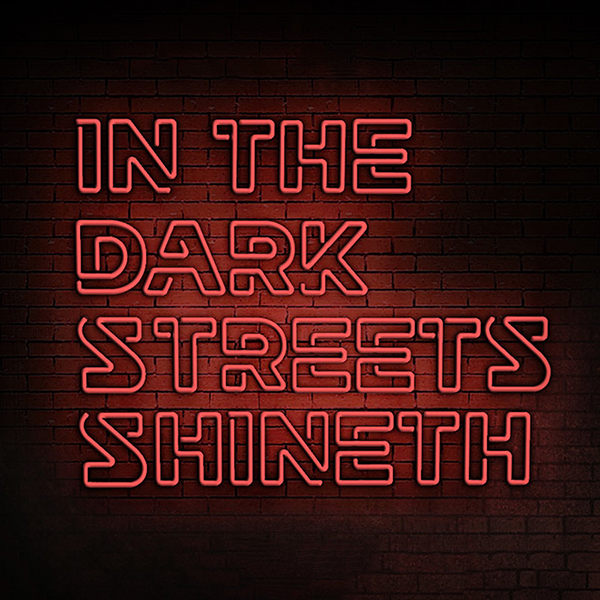 In The Dark Streets Shineth